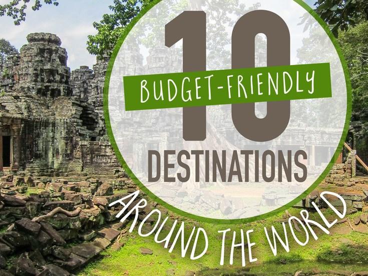 10 Budget Friendly Travel Destinations Around the World